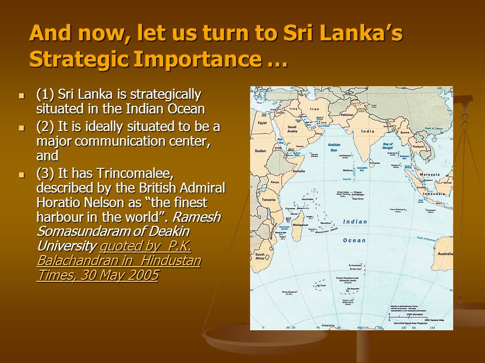 And now, let us turn to Sri Lanka's Strategic Importance … (1) Sri Lanka is strategically situated in the Indian Ocean (1) Sri Lanka is strategically