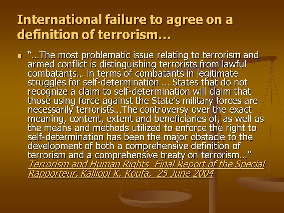 """International failure to agree on a definition of terrorism… """"…The most problematic issue relating to terrorism and armed conflict is distinguishing t"""