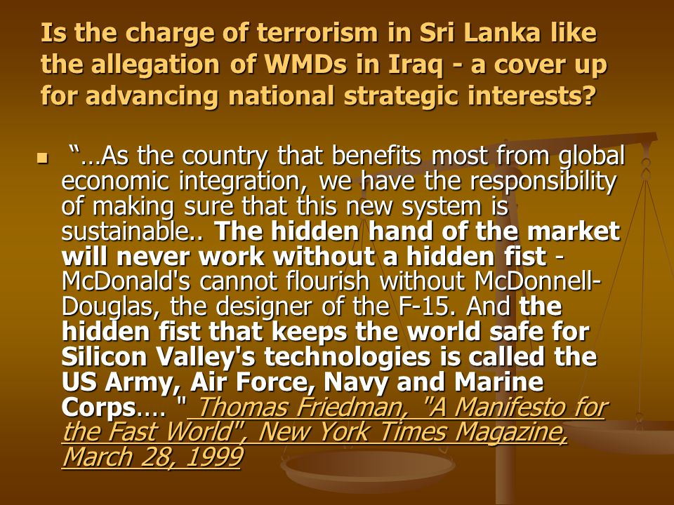 Is the charge of terrorism in Sri Lanka like the allegation of WMDs in Iraq - a cover up for advancing national strategic interests.
