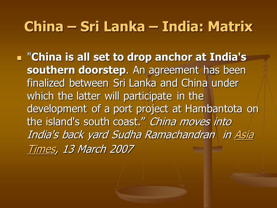 China – Sri Lanka – India: Matrix China is all set to drop anchor at India s southern doorstep.