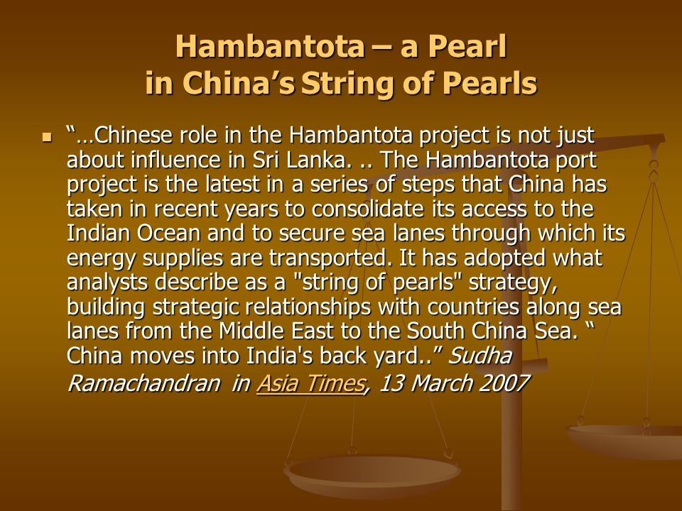 Hambantota – a Pearl in China's String of Pearls …Chinese role in the Hambantota project is not just about influence in Sri Lanka...