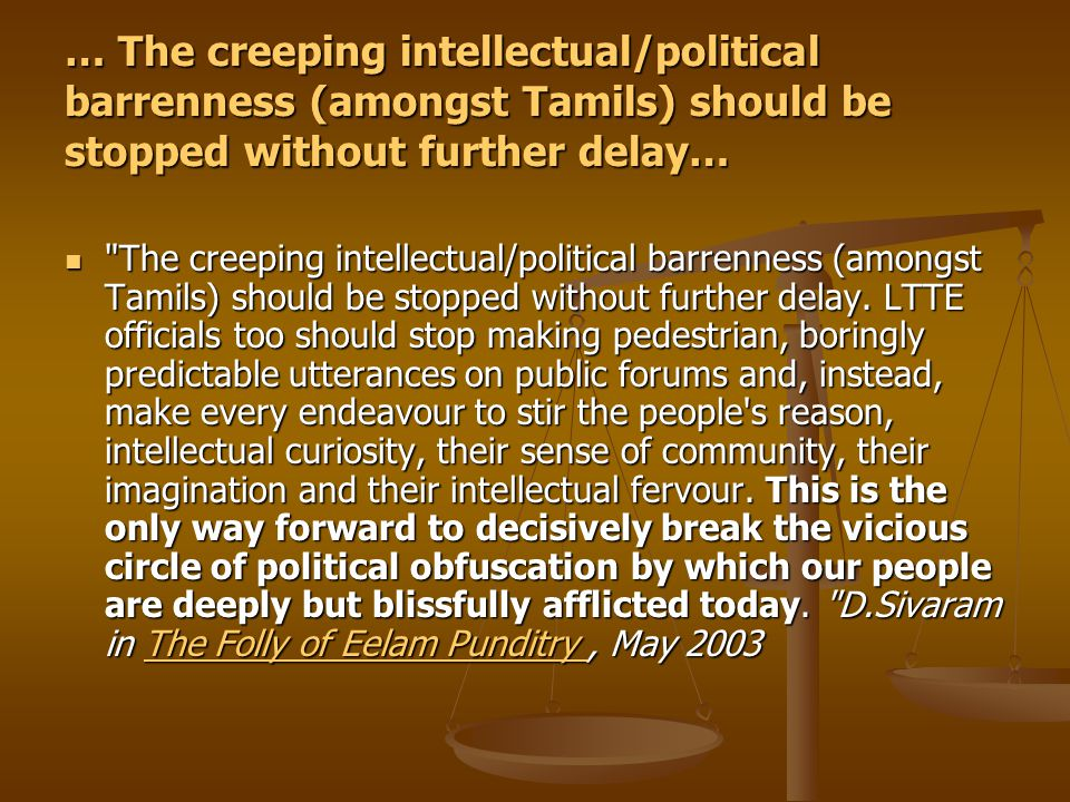 … The creeping intellectual/political barrenness (amongst Tamils) should be stopped without further delay…