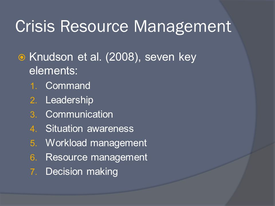 Crisis Resource Management  Knudson et al. (2008), seven key elements: 1.