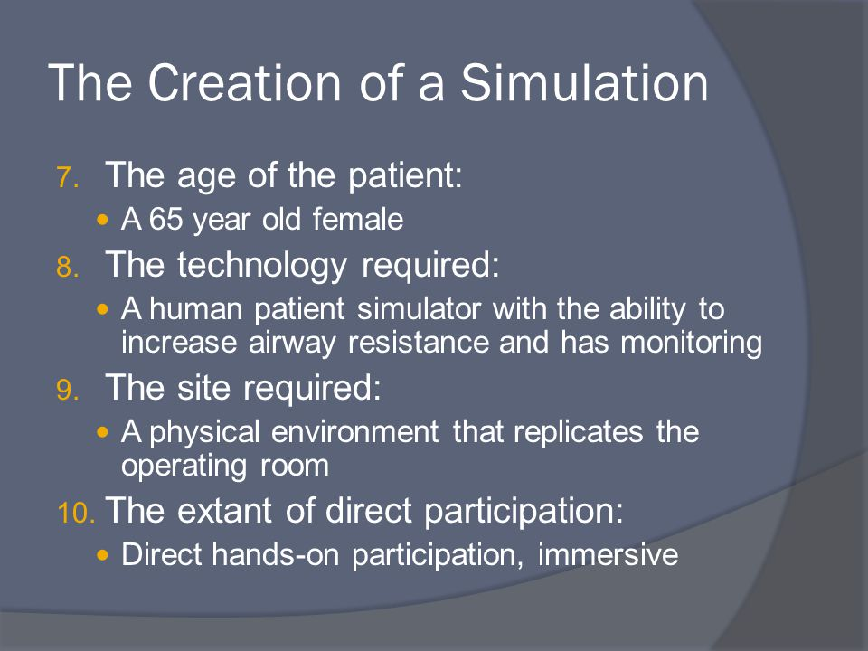The Creation of a Simulation 7. The age of the patient: A 65 year old female 8.