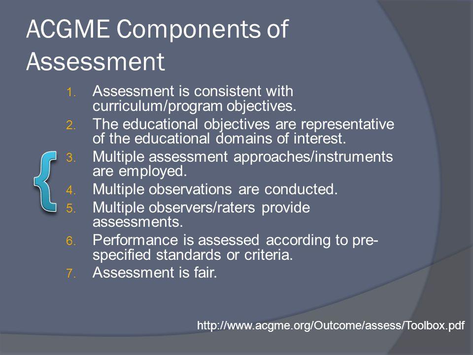 ACGME Components of Assessment 1. Assessment is consistent with curriculum/program objectives.
