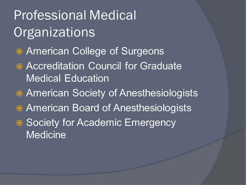 Professional Medical Organizations  American College of Surgeons  Accreditation Council for Graduate Medical Education  American Society of Anesthesiologists  American Board of Anesthesiologists  Society for Academic Emergency Medicine