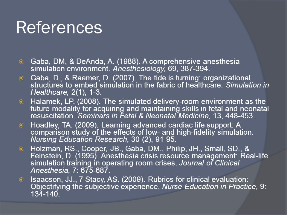 References  Gaba, DM, & DeAnda, A. (1988). A comprehensive anesthesia simulation environment.