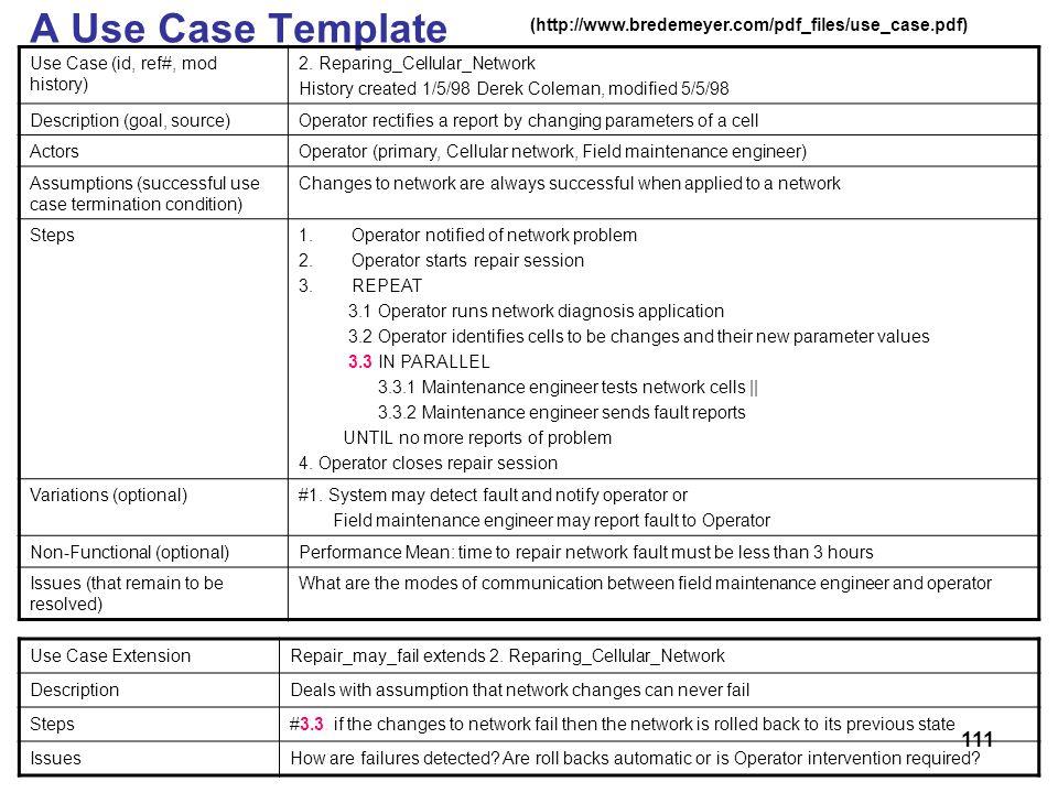 111 A Use Case Template Use Case (id, ref#, mod history) 2. Reparing_Cellular_Network History created 1/5/98 Derek Coleman, modified 5/5/98 Descriptio