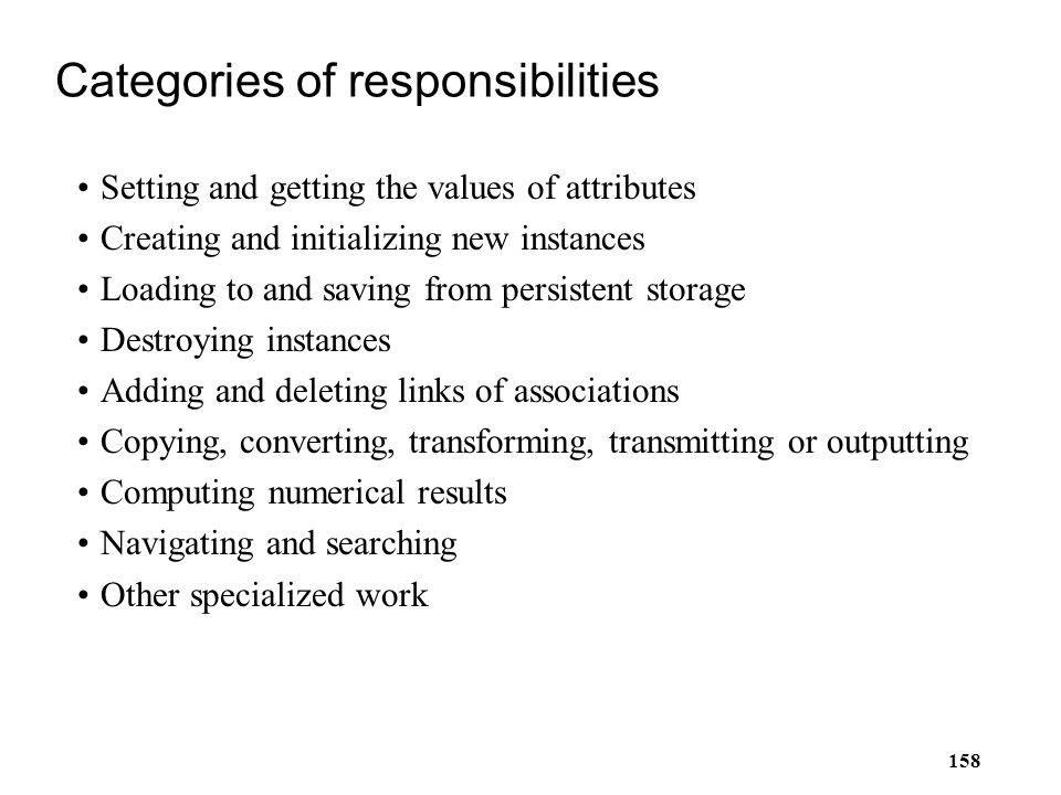 158 Categories of responsibilities Setting and getting the values of attributes Creating and initializing new instances Loading to and saving from per