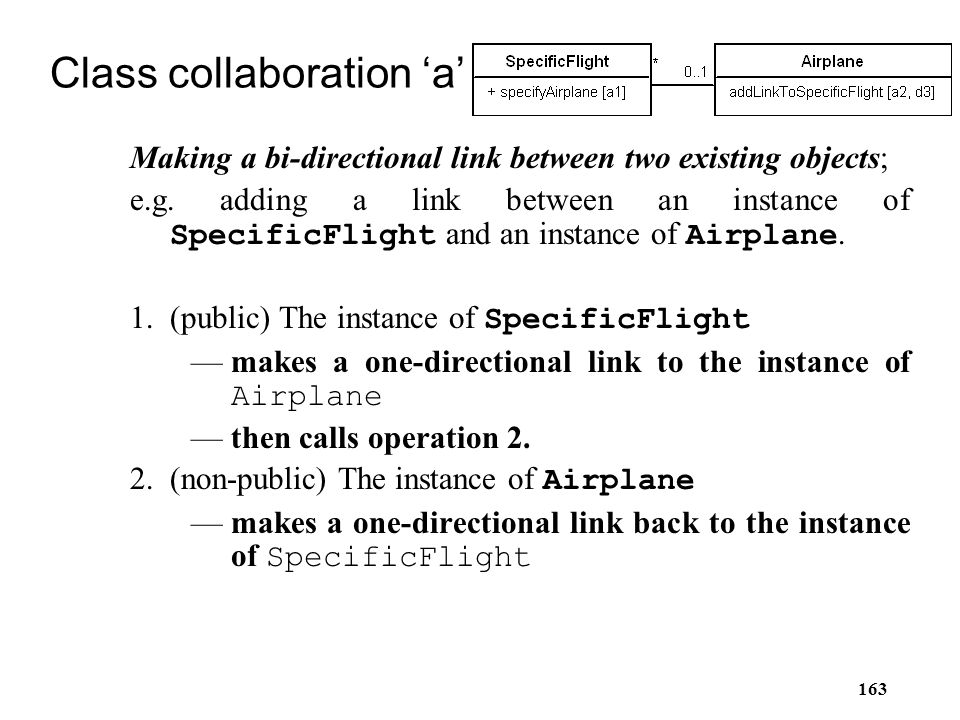 163 Class collaboration 'a' Making a bi-directional link between two existing objects; e.g. adding a link between an instance of SpecificFlight and an