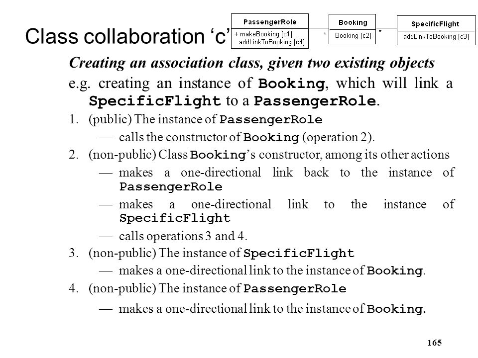 165 Class collaboration 'c' Creating an association class, given two existing objects e.g. creating an instance of Booking, which will link a Specific