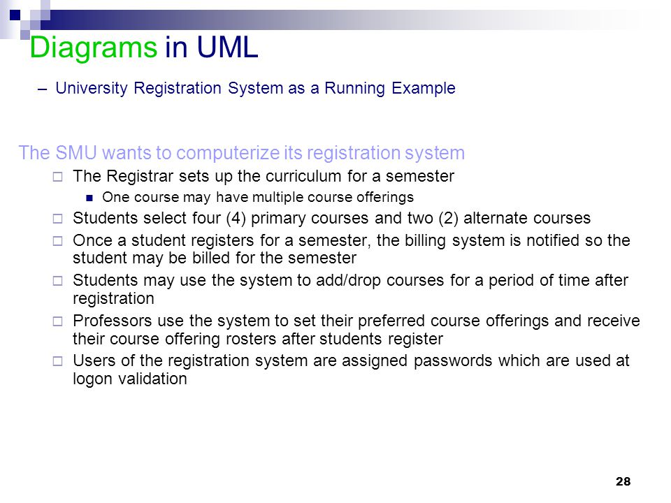 28 Diagrams in UML – University Registration System as a Running Example The SMU wants to computerize its registration system  The Registrar sets up