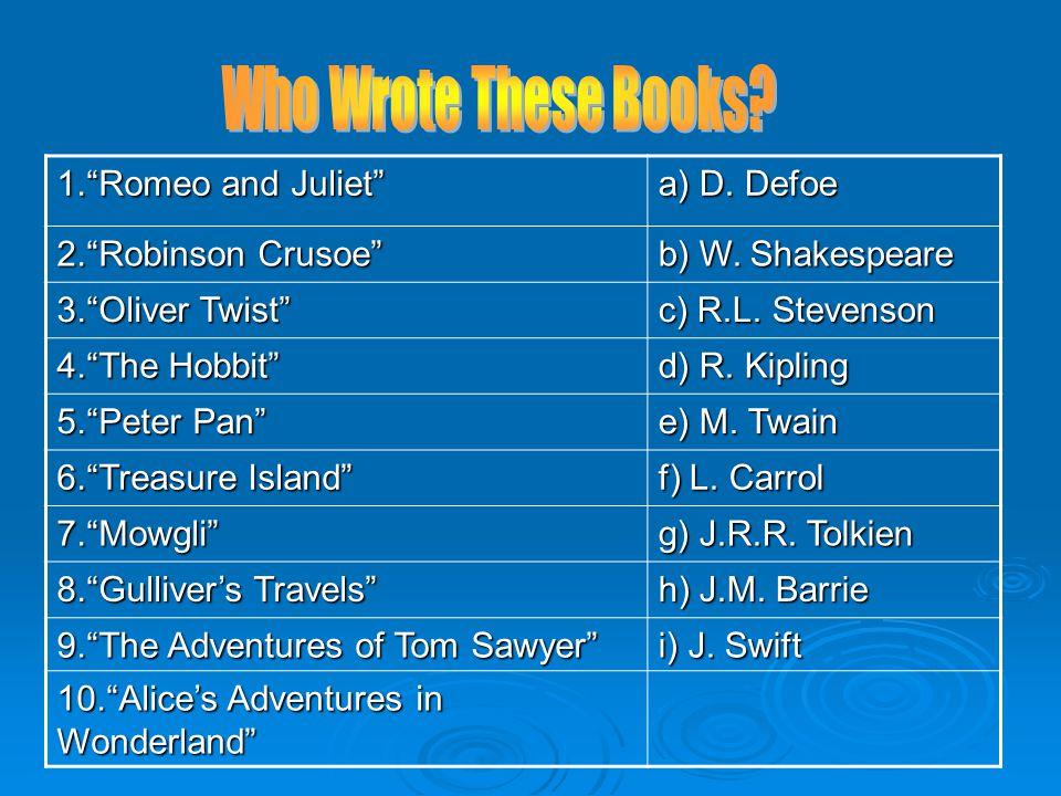 1. Romeo and Juliet a) D. Defoe 2. Robinson Crusoe b) W.