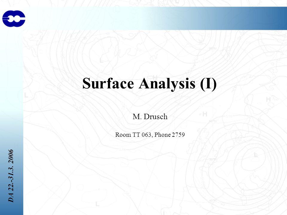 DA 22.-31.3. 2006 Surface Analysis (I) M. Drusch Room TT 063, Phone 2759
