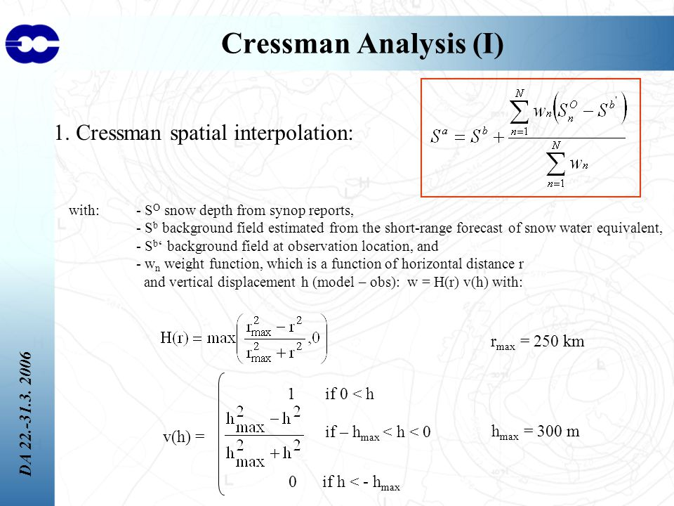 DA 22.-31.3. 2006 Cressman Analysis (I) 1. Cressman spatial interpolation: with:- S O snow depth from synop reports, - S b background field estimated