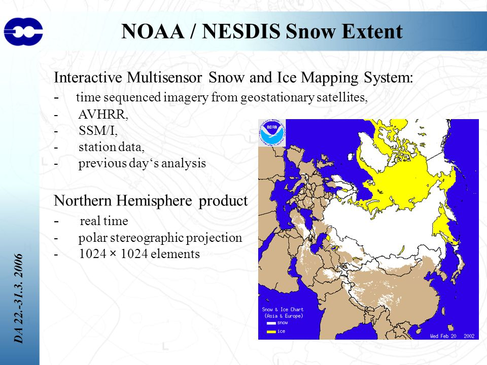 DA 22.-31.3. 2006 NOAA / NESDIS Snow Extent Interactive Multisensor Snow and Ice Mapping System: - time sequenced imagery from geostationary satellite