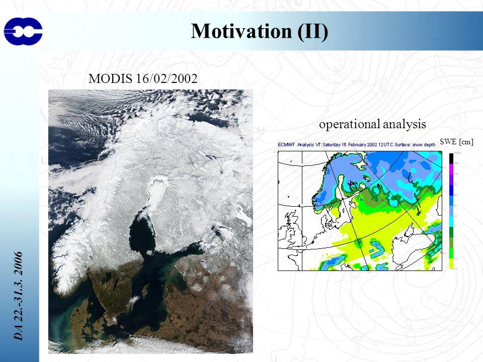 DA 22.-31.3. 2006 Motivation (II) MODIS 16/02/2002 SWE [cm] operational analysis