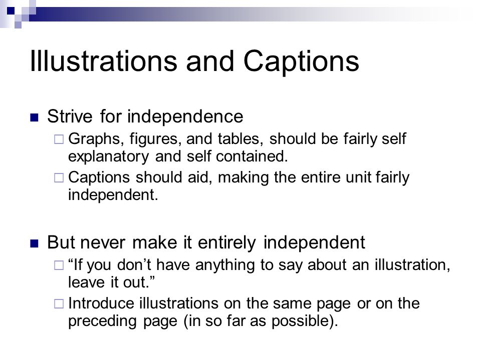 Illustrations and Captions Strive for independence  Graphs, figures, and tables, should be fairly self explanatory and self contained.