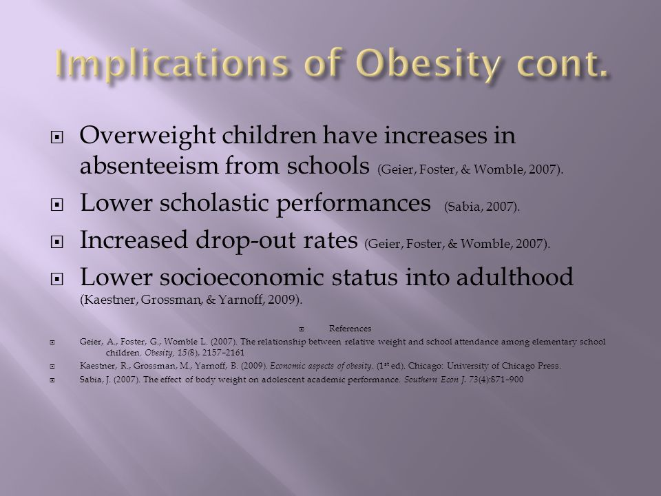  Overweight children have increases in absenteeism from schools (Geier, Foster, & Womble, 2007).