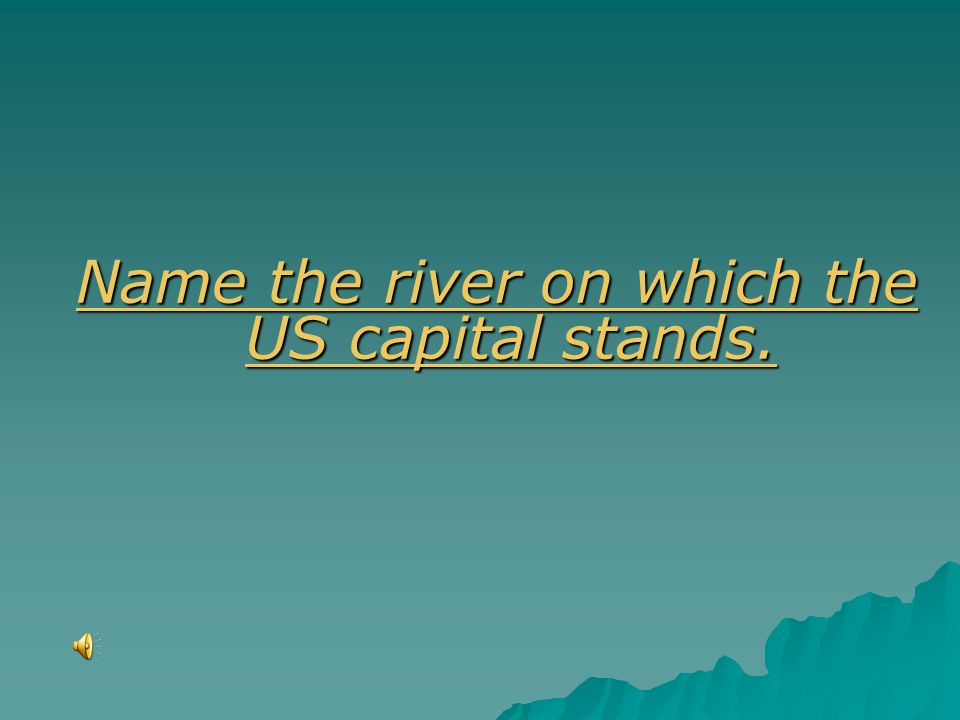 Name the river on which the US capital stands. Name the river on which the US capital stands.