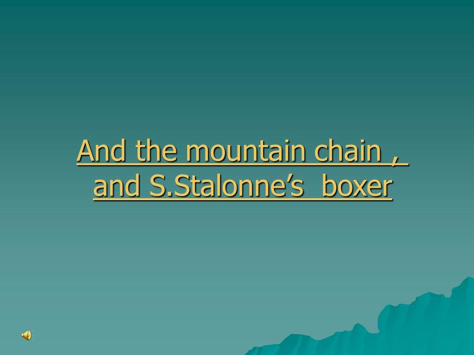 And the mountain chain, And the mountain chain, and S.Stalonne's boxer and S.Stalonne's boxer
