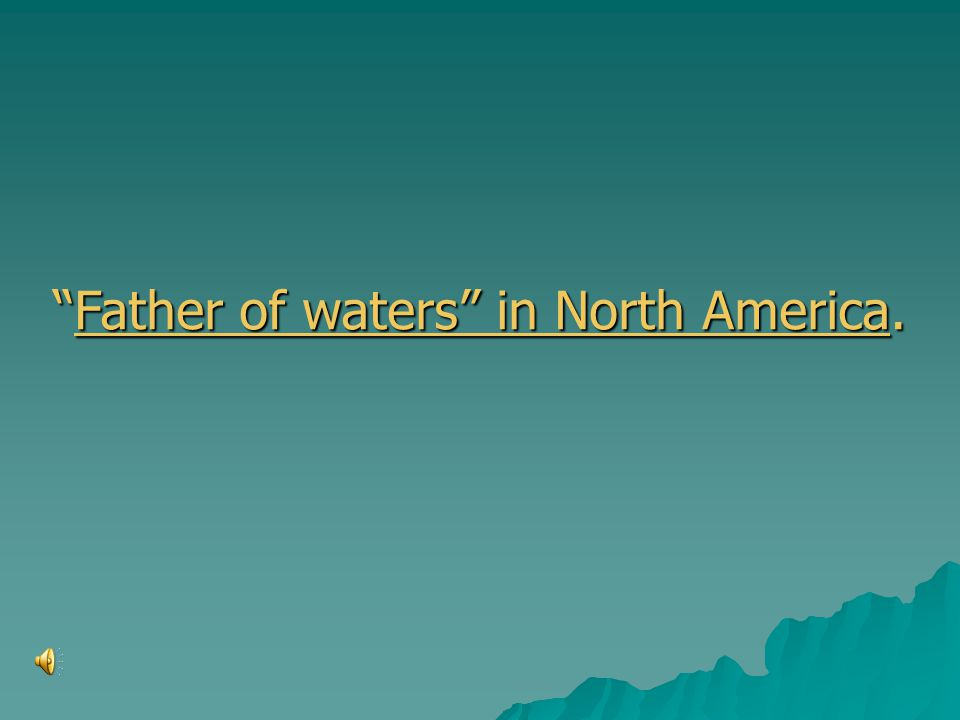 Father of waters in North America.