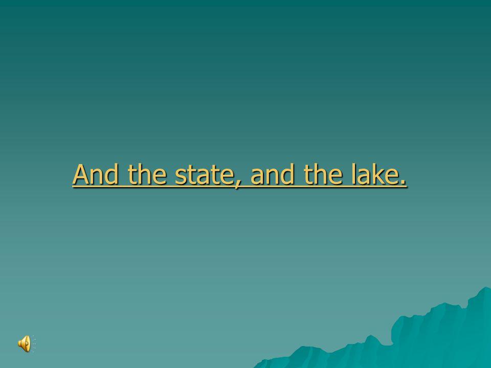 And the state, and the lake. And the state, and the lake.