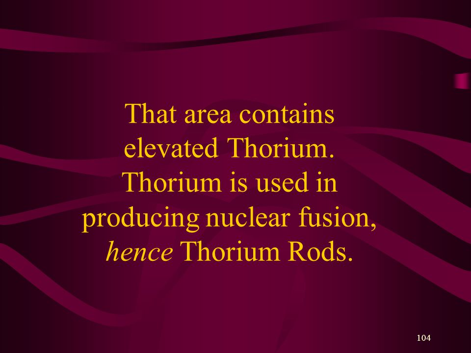 104 That area contains elevated Thorium.