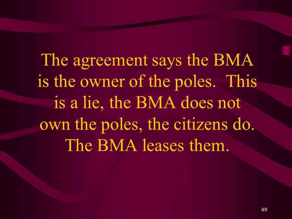 49 The agreement says the BMA is the owner of the poles.