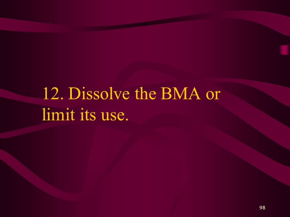 98 12. Dissolve the BMA or limit its use.
