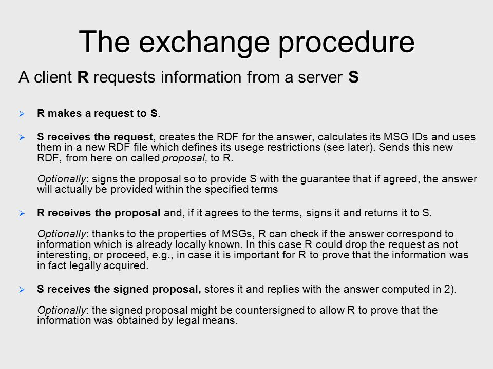 The exchange procedure A client R requests information from a server S   R makes a request to S.   S receives the request, creates the RDF for the