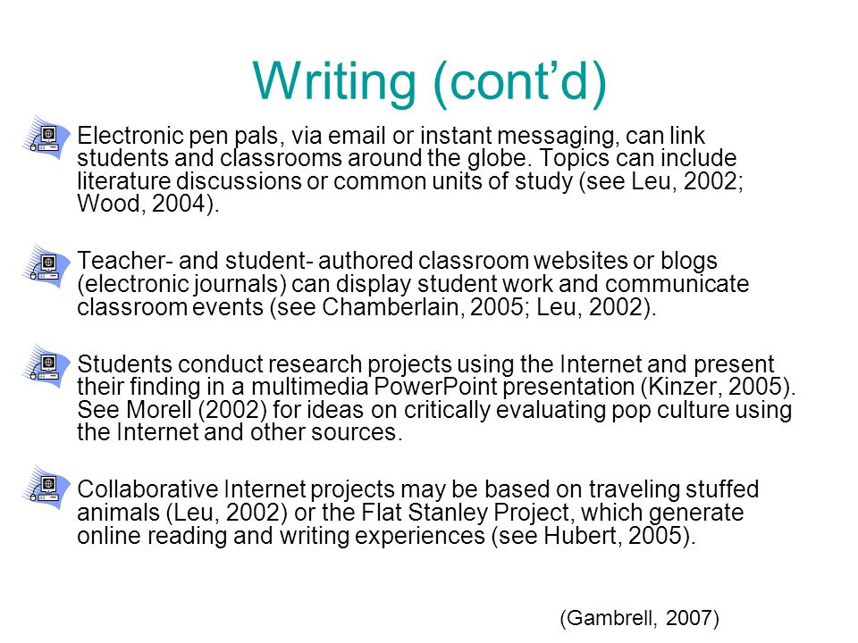 Writing (cont'd) Electronic pen pals, via email or instant messaging, can link students and classrooms around the globe.