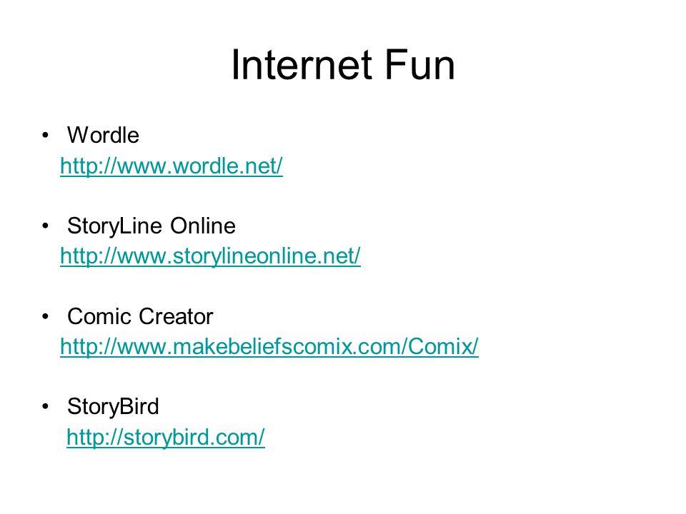 Internet Fun Wordle http://www.wordle.net/ StoryLine Online http://www.storylineonline.net/ Comic Creator http://www.makebeliefscomix.com/Comix/ StoryBird http://storybird.com/