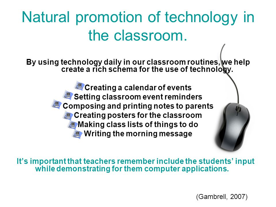 Natural promotion of technology in the classroom.