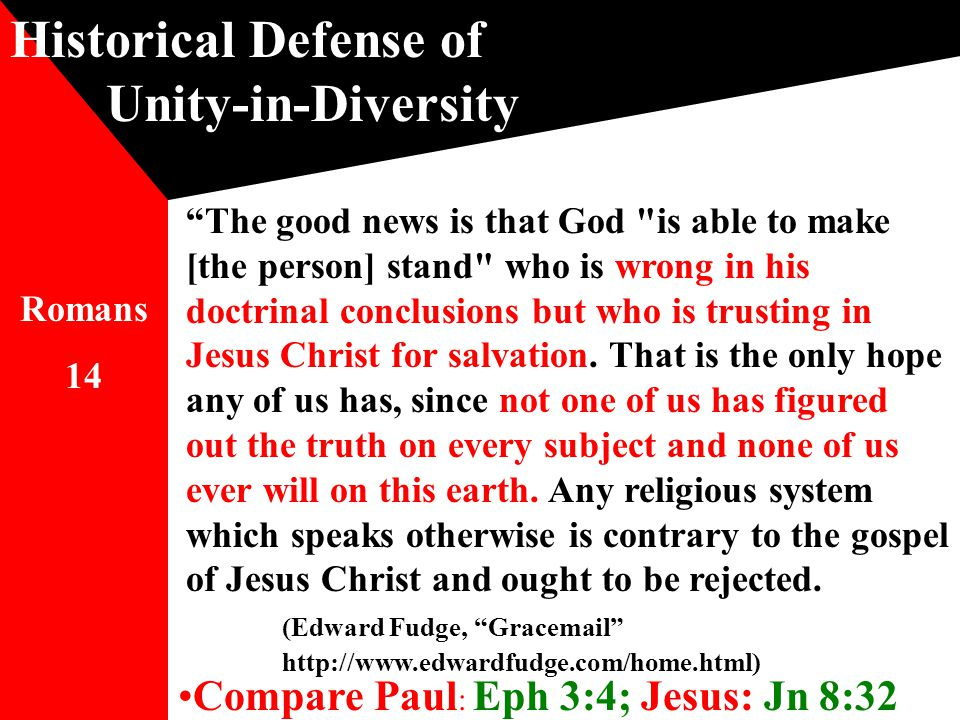 Historical Defense of Unity-in-Diversity The good news is that God is able to make [the person] stand who is wrong in his doctrinal conclusions but who is trusting in Jesus Christ for salvation.
