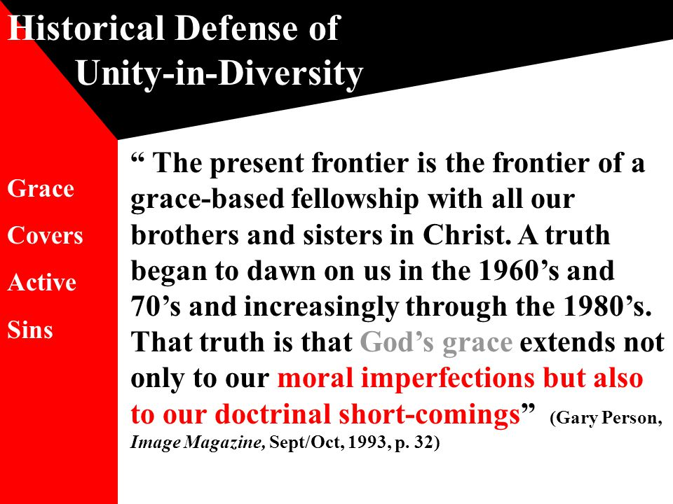 Historical Defense of Unity-in-Diversity The present frontier is the frontier of a grace-based fellowship with all our brothers and sisters in Christ.