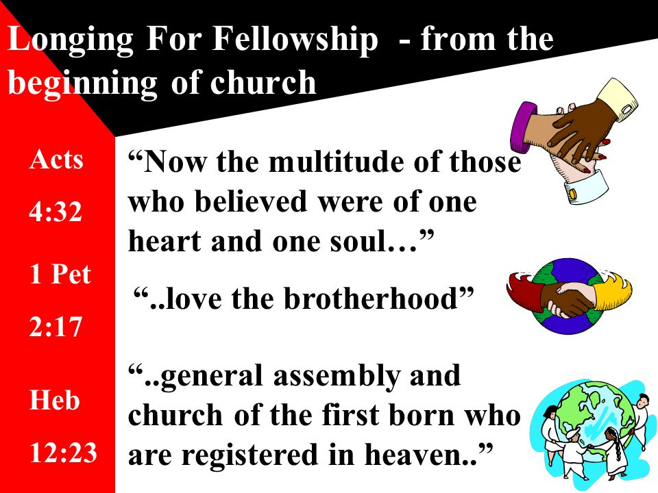 In the Brotherhood - (still Unity of the Spirit) Fellowship with all brethren & God Right Hand of Fellowship Gal 2:9 Active participation 2 Cor 9:13 Concurrent, not corporate action Some deny this aspect of fellowship  Would restrict to local church  Evades resp for addressing sin among brotherhood members Heb 12:23