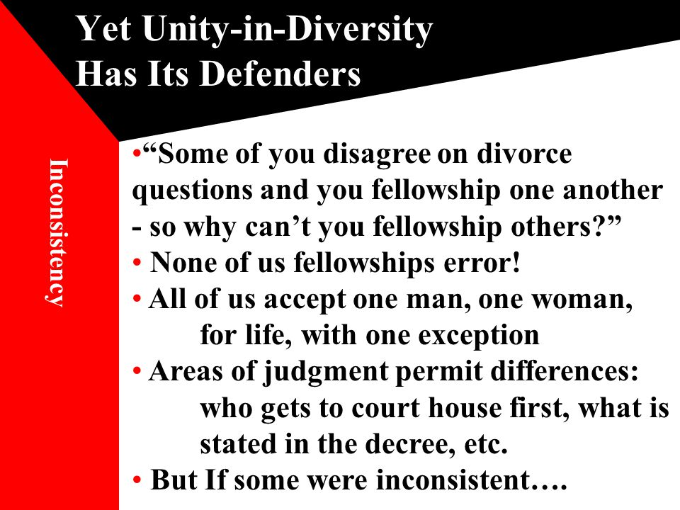 Yet Unity-in-Diversity Has Its Defenders Some of you disagree on divorce questions and you fellowship one another - so why can't you fellowship others? None of us fellowships error.