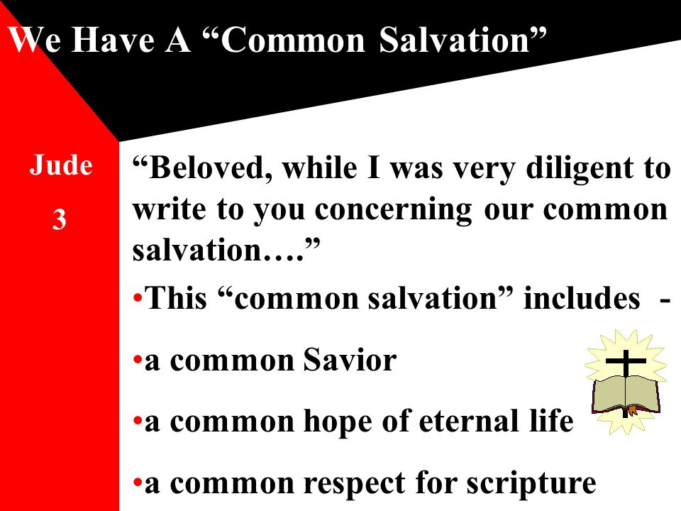 We Have A Common Salvation Beloved, while I was very diligent to write to you concerning our common salvation…. Jude 3 This common salvation includes - a common Savior a common hope of eternal life a common respect for scripture