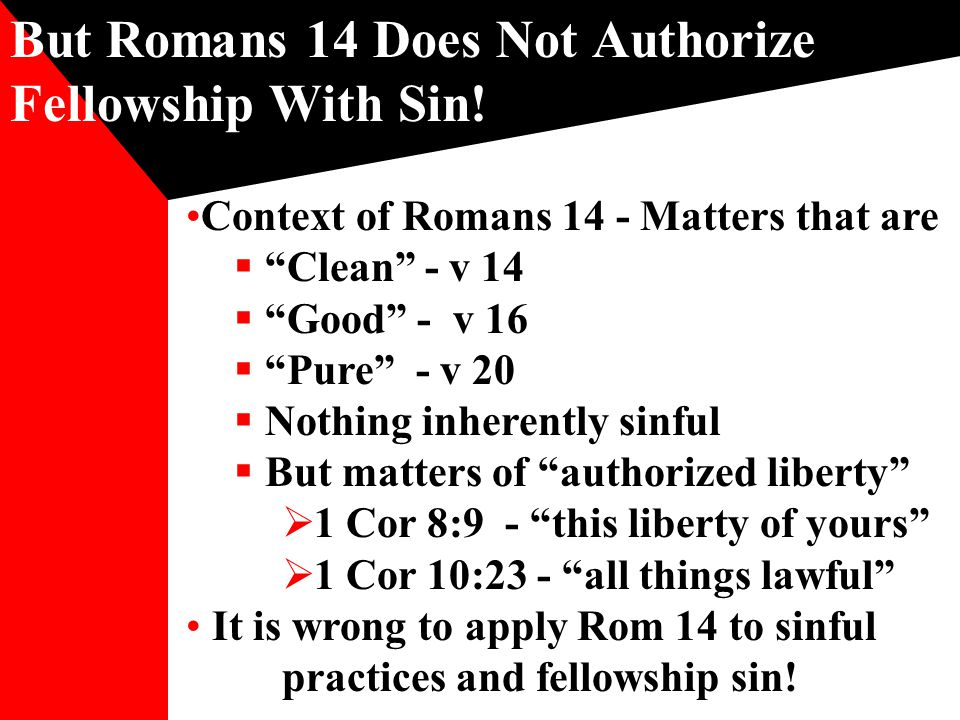 But Romans 14 Does Not Authorize Fellowship With Sin.
