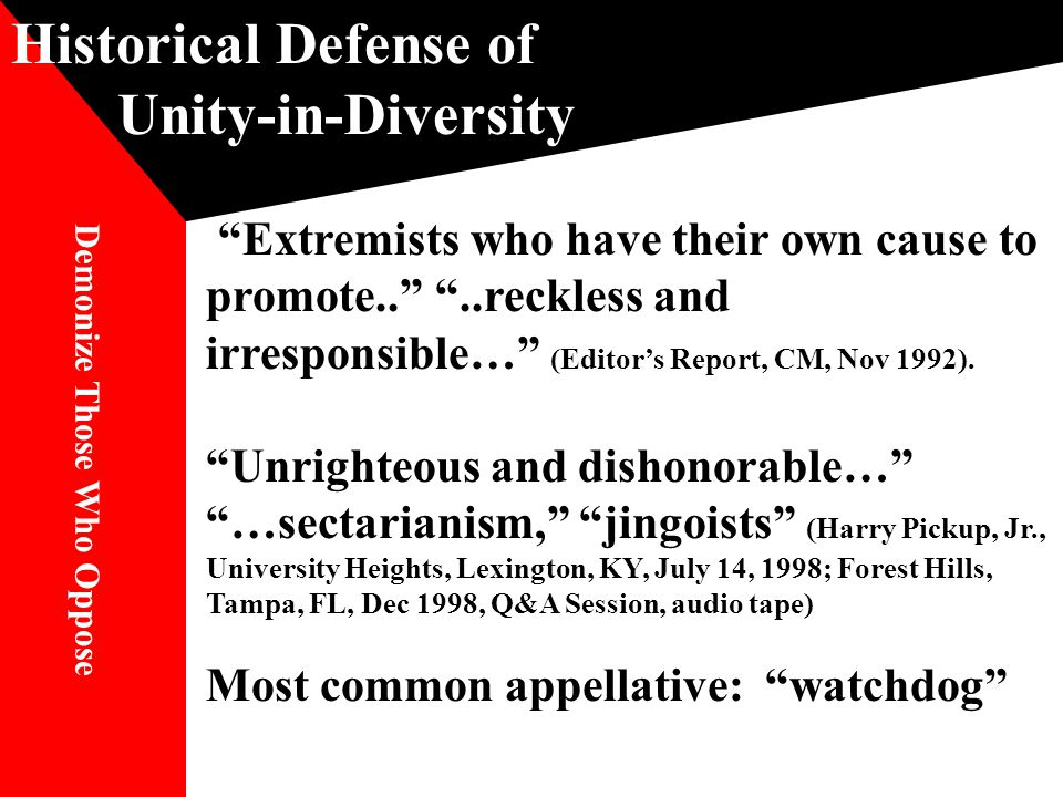 Historical Defense of Unity-in-Diversity Extremists who have their own cause to promote.. ..reckless and irresponsible… (Editor's Report, CM, Nov 1992).