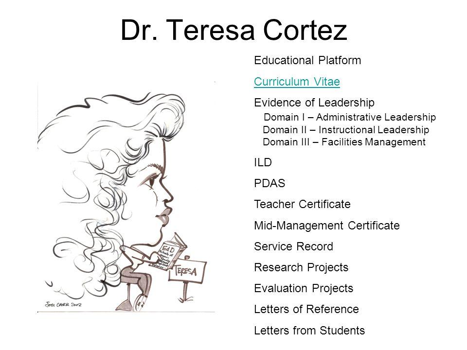 Dr. Teresa Cortez Educational Platform Curriculum Vitae Evidence of Leadership Domain I – Administrative Leadership Domain II – Instructional Leadersh