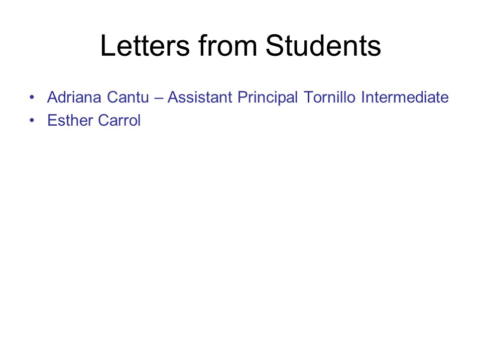 Letters from Students Adriana Cantu – Assistant Principal Tornillo Intermediate Esther Carrol