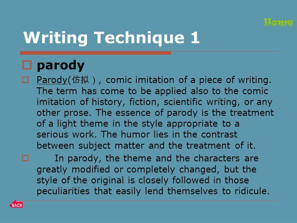 Writing Technique 1  parody  Parody( 仿拟), comic imitation of a piece of writing.