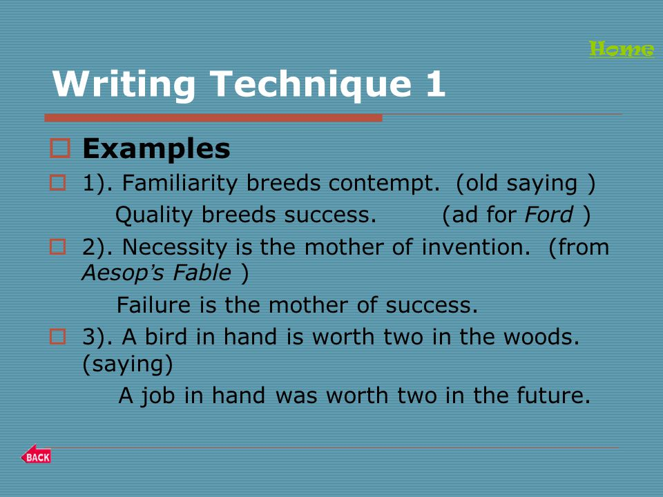 Writing Technique 1  Examples  1). Familiarity breeds contempt.