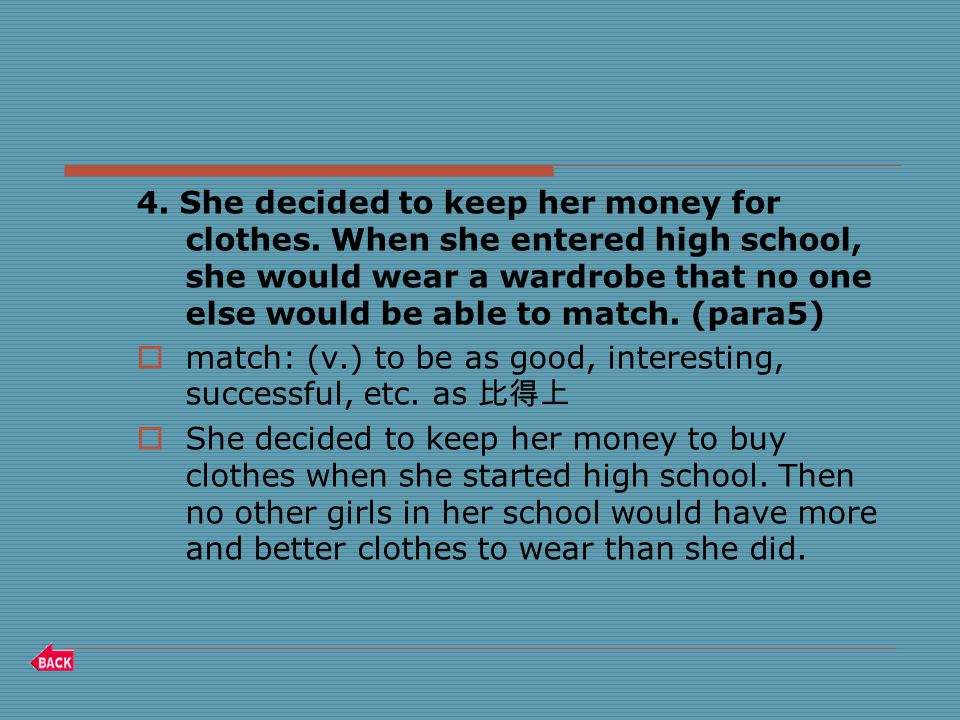 4. She decided to keep her money for clothes.