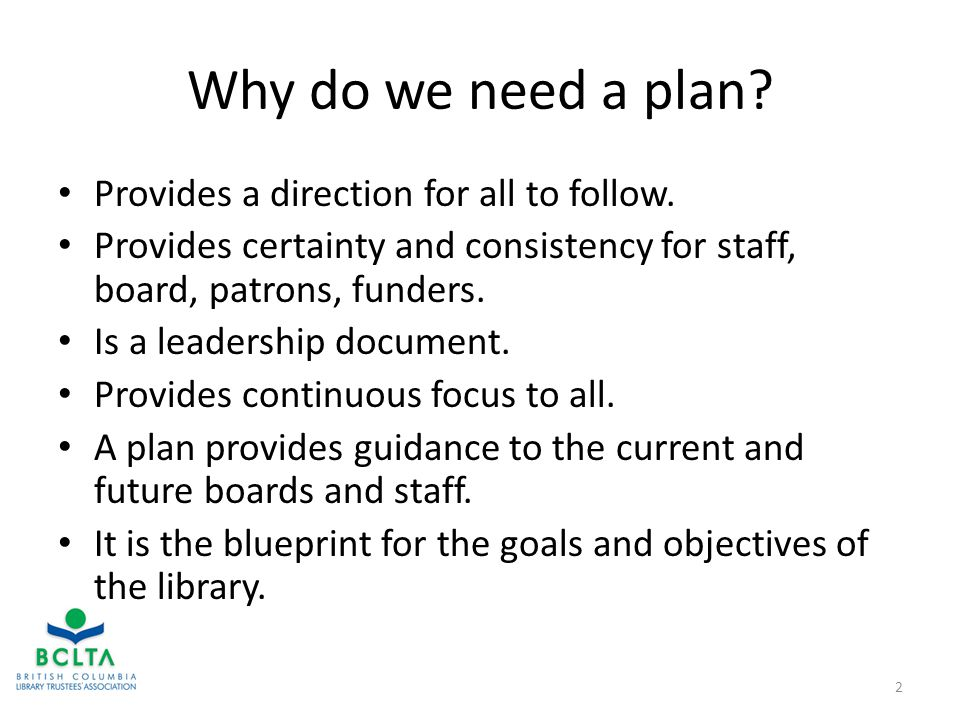 Why do we need a plan. Provides a direction for all to follow.