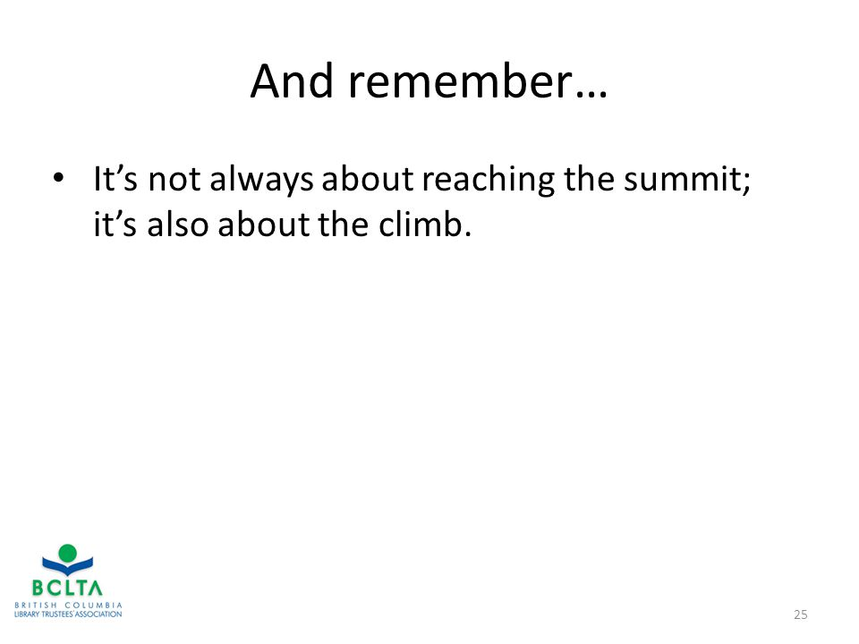 And remember… It's not always about reaching the summit; it's also about the climb. 25