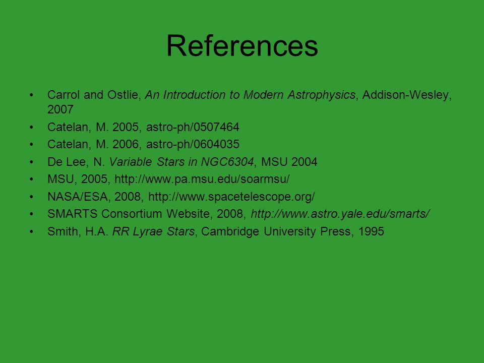 References Carrol and Ostlie, An Introduction to Modern Astrophysics, Addison-Wesley, 2007 Catelan, M. 2005, astro-ph/0507464 Catelan, M. 2006, astro-