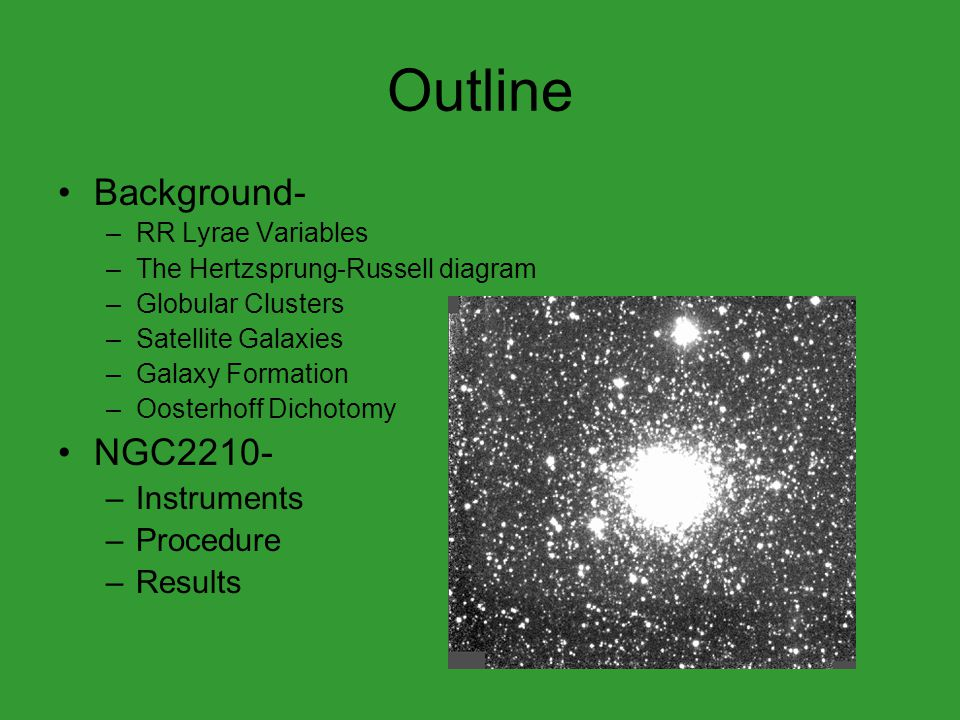Outline Background- –RR Lyrae Variables –The Hertzsprung-Russell diagram –Globular Clusters –Satellite Galaxies –Galaxy Formation –Oosterhoff Dichotom